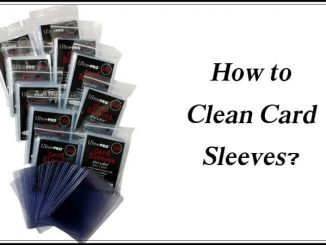 How to Clean Card Sleeves
