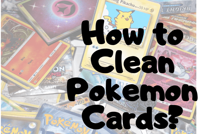 How to Clean Pokemon Cards