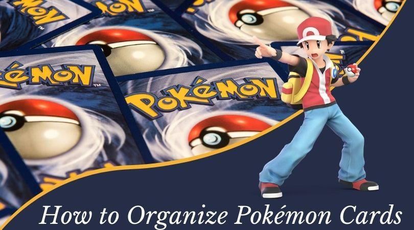 How to organize Pokémon cards